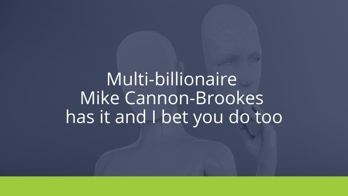 Multi-billionaire Mike Cannon-Brookes has it and I bet you do too