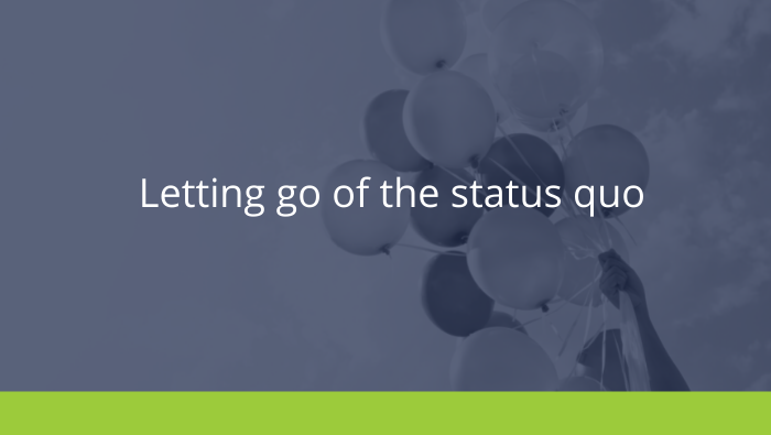 Letting go of the status quo